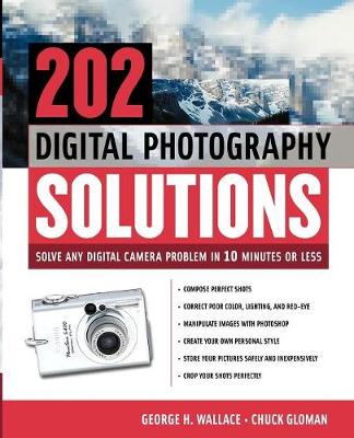 303 Digital Photography Solutions Solve Any Digital Camera Problem in 10 Minutes or Less by George H. Wallace, Chuck Gloman