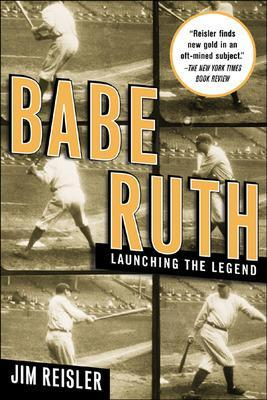 Babe Ruth Launching the Legend by Jim Reisler