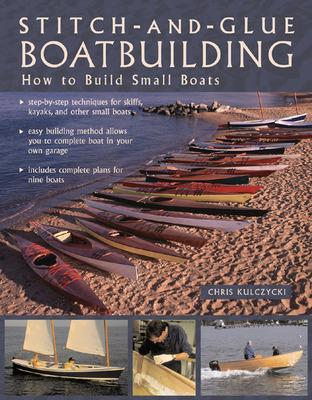 Stitch-and-Glue Boatbuilding How to Build Kayaks and Other Small Boats by Chris Kulczycki