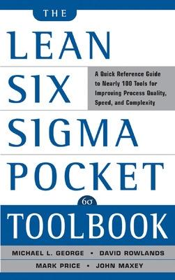 The Lean Six Sigma Pocket Toolbook: A Quick Reference Guide to Nearly 100 Tools for Improving Quality and Speed by Michael L. George, John Maxey, David T. Rowlands, Malcolm Upton
