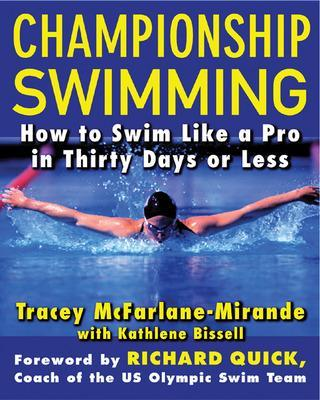 Championship Swimming How to Improve Your Technique and Swim Faster in 30 Days or Less by Tracey McFarlane-Mirande, Kathlene Bissell