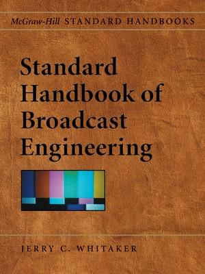 Standard Handbook of Broadcast Engineering by Jerry C. Whitaker
