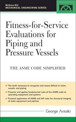 Fitness-for-Service Evaluations for Piping and Pressure Vessels ASME Code Simplified by George Antaki