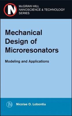 Mechanical Design of Microresonators Modeling and Applications by Nicolae Lobontiu