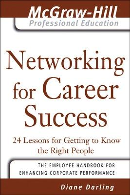 Networking for Career Success 24 Lessons for Getting to Know the Right People by Diane Darling