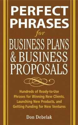 Perfect Phrases For Business Proposals And Business Plans by Don Debelak