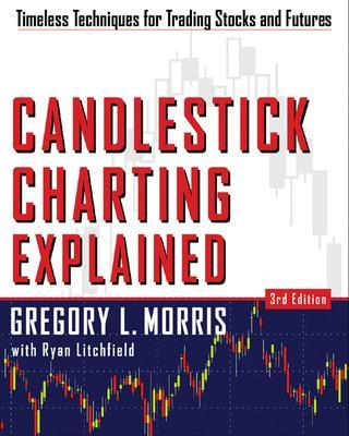 Candlestick Charting Explained Timeless Techniques for Trading stocks and Sutures by Greg L. Morris