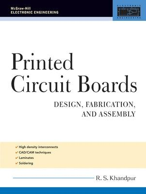 Printed Circuit Boards Design, Fabrication, and Assembly by R. S. Khandpur
