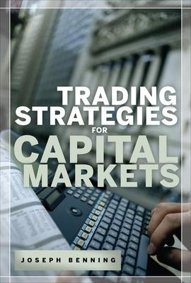 Trading Stategies for Capital Markets by Joseph F. Benning