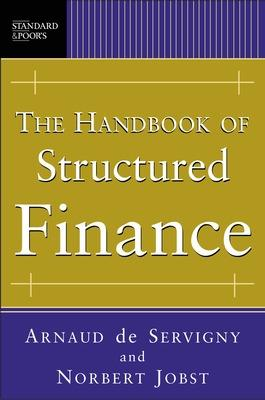 The Handbook of Structured Finance by Arnaud de Servigny, Norbert Jobst