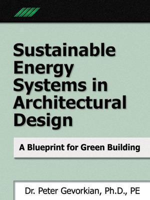 Sustainable Energy Systems in Architectural Design A Blueprint for Green Design by Peter Gevorkian