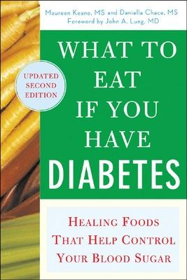 What to Eat if You Have Diabetes (revised) Healing Foods that Help Control Your Blood Sugar by Maureen Keane, Daniella Chace