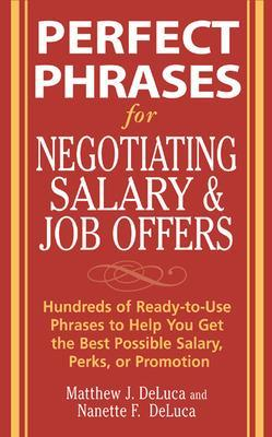 PERFECT PHRASES FOR NEGOTIATING SALARY and JOB OFFERS by Matthew J. DeLuca, Nanette F. DeLuca