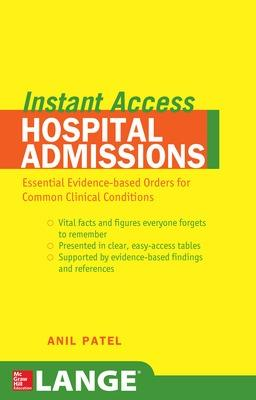 LANGE Instant Access Hospital Admissions Essential Evidence-Based Orders for Common Clinical Conditions by Anil M Patel