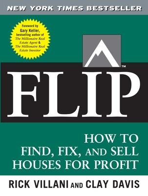 Flip How to Find, Fix, and Sell Houses for Profit by Rick Villani, Clay Davis, Gary D. Keller