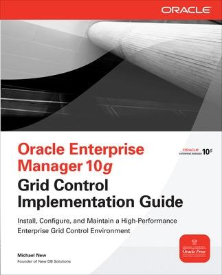 Oracle Enterprise Manager 10g Grid Control Implementation Guide by Michael New