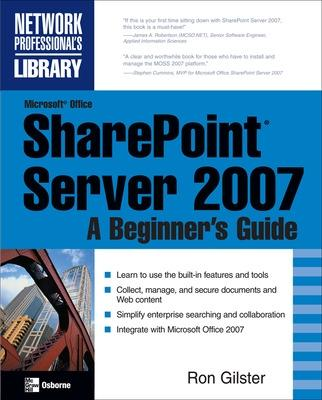 Microsoft (R) Office SharePoint (R) Server 2007: A Beginner's Guide by Ron Gilster