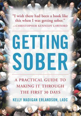 Getting Sober A Practical Guide to Making It Through the First 30 Days by Kelly Madigan Erlandson