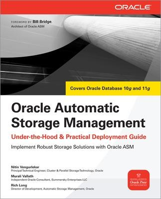 Oracle Automatic Storage Management: Under-the-Hood & Practical Deployment Guide by Nitin Vengurlekar, Murali Vallath, Rich Long