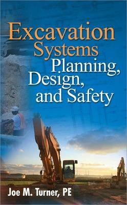 Excavation Systems Planning, Design, and Safety by Joe M. Turner