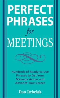Perfect Phrases for Meetings by Don Debelak