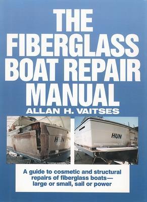 The Fiberglass Boat Repair Manual by Allan H. Vaitses