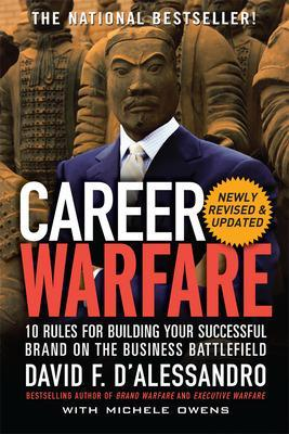 Career Warfare: 10 Rules for Building a Sucessful Personal Brand on the Business Battlefield by David F. D'Alessandro