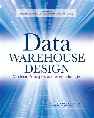 Data Warehouse Design: Modern Principles and Methodologies by Mattaeo Golfarelli, Stefano Rizzi