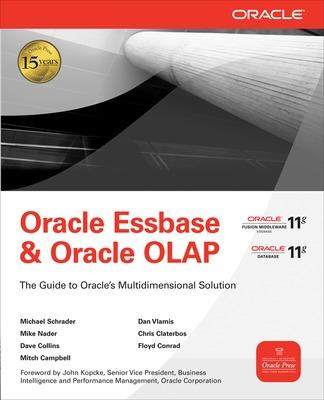 Oracle Essbase & Oracle OLAP The Guide to Oracle's Multidimensional Solution by Michael A. Schrader, Dan Vlamis, Mike Nader, Chris Claterbos