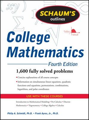 Schaum's Outline of College Mathematics, Fourth Edition by Philip Schmidt, Frank Ayres