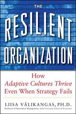 Resilient Organization by Liisa Valikangas