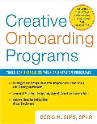 Creative Onboarding Programs: Tools for Energizing Your Orientation Program by Doris M. Sims