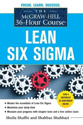 The McGraw-Hill 36-Hour Course: Lean Six Sigma by Sheila Shaffie, Shahbaz Shahbazi