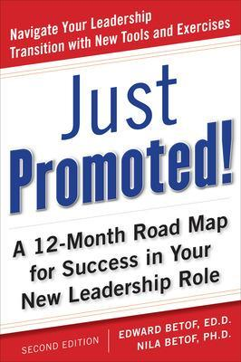 Just Promoted! A 12-Month Road Map for Success in Your New Leadership Role by Edward, H. Betof, Nila Betof
