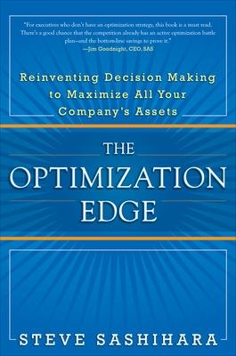 The Optimization Edge: Reinventing Decision Making to Maximize All Your Company's Assets by Stephen Sashihara