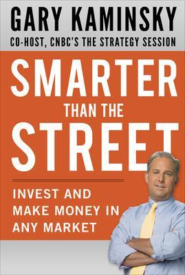 Smarter Than the Street: Invest and Make Money in Any Market by Gary Kaminsky