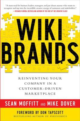 WIKIBRANDS: Reinventing Your Company in a Customer-Driven Marketplace Reinventing Your Company in a Customer-Driven Marketplace by Sean Moffitt, Mike Dover, Don Tapscott