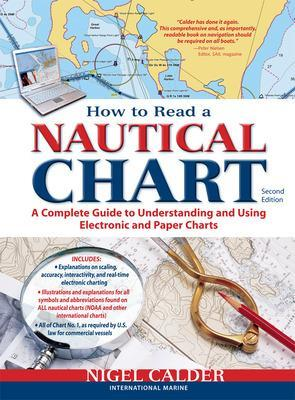 How to Read a Nautical Chart, 2nd Edition (Includes ALL of Chart #1) A Complete Guide to Using and Understanding Electronic and Paper Charts by Nigel Calder