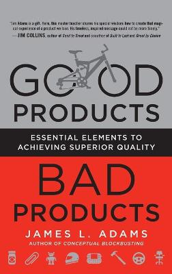 Good Products, Bad Products: Essential Elements to Achieving Superior Quality by James Adams