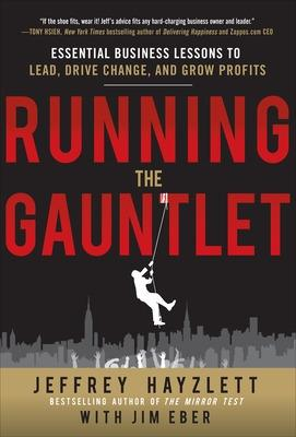 Running the Gauntlet: Essential Business Lessons to Lead, Drive Change, and Grow Profits by Jeffrey W. Hayzlett, Jim Eber