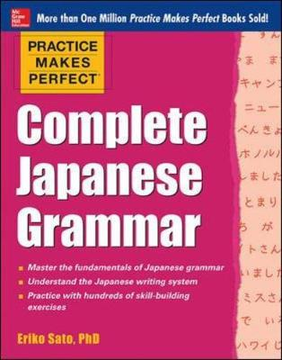 Practice Makes Perfect Complete Japanese Grammar by Eriko Sato