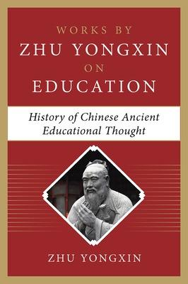 History of Chinese Ancient Educational Thought (Works by Zhu Yongxin on Education Series) by Zhu Yongxin