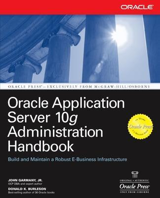 Oracle Application Server 10g Administration Handbook by John Garmany, Donald K. Burleson