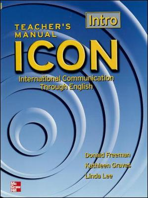ICON, International Communication Through English ICON TEACHER'S MANUAL INTRO Intro Level (beginning) - Teachers Manual by Donald Freeman, Kathleen Graves, Linda Lee