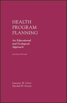 Health Program Planning An Educational and Ecological Approach by Lawrence W. Green, Marshall Kreuter