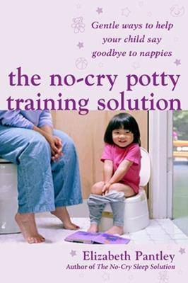 The No-Cry Potty Training Solution: Gentle Ways to Help Your Child Say Good-Bye to Nappies 'UK Edition' Gentle Ways to Help Your Child Say Good-bye to Nappies by Elizabeth Pantley