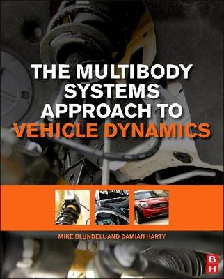 The Multibody Systems Approach to Vehicle Dynamics by Sir Michael Blundell, Damian Harty