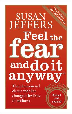 Feel the Fear and Do it Anyway The Phenomenal Classic That Has Changed the Lives of Millions by Susan Jeffers
