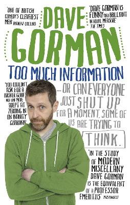 Too Much Information Or: Can Everyone Just Shut Up for a Moment, Some of Us are Trying to Think by Dave Gorman