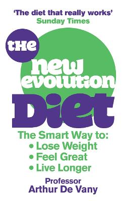 The New Evolution Diet : The Smart Way to Lose Weight, Feel Great and Live Longer by Arthur De Vany